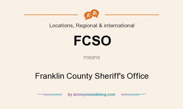 What does FCSO mean? It stands for Franklin County Sheriff`s Office
