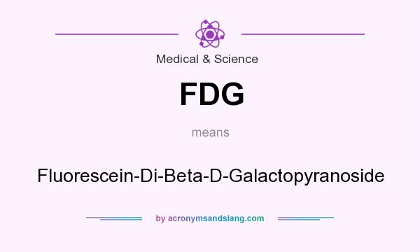 What does FDG mean? It stands for Fluorescein-Di-Beta-D-Galactopyranoside