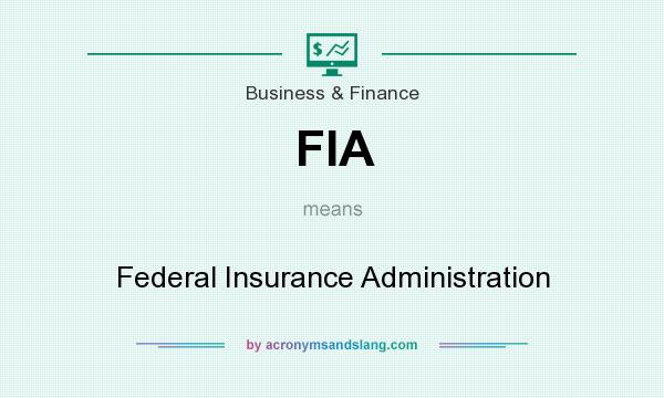 What does FIA mean? It stands for Federal Insurance Administration