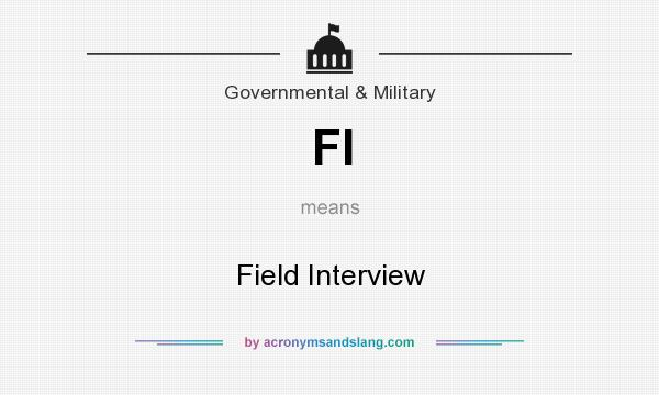 What does FI mean? It stands for Field Interview