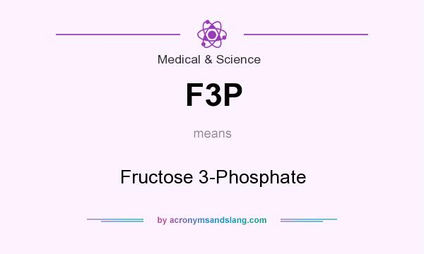 What does F3P mean? It stands for Fructose 3-Phosphate