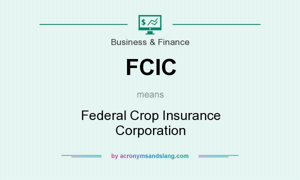 What does FCIC mean? It stands for Federal Crop Insurance Corporation