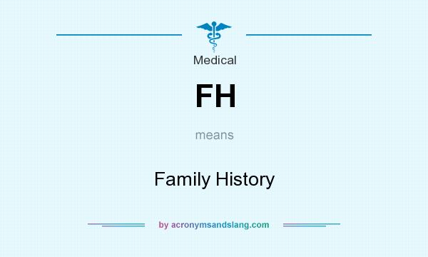 What does FH mean? It stands for Family History