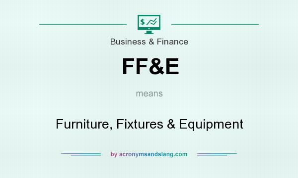 What does FF&E mean? It stands for Furniture, Fixtures & Equipment