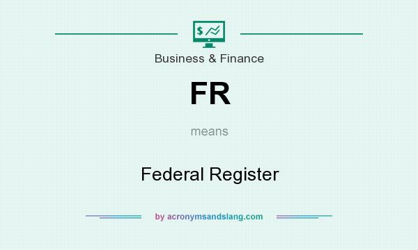 What does FR mean? It stands for Federal Register