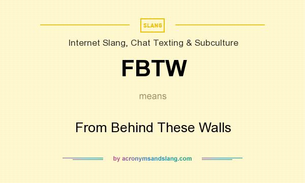 What does FBTW mean? It stands for From Behind These Walls