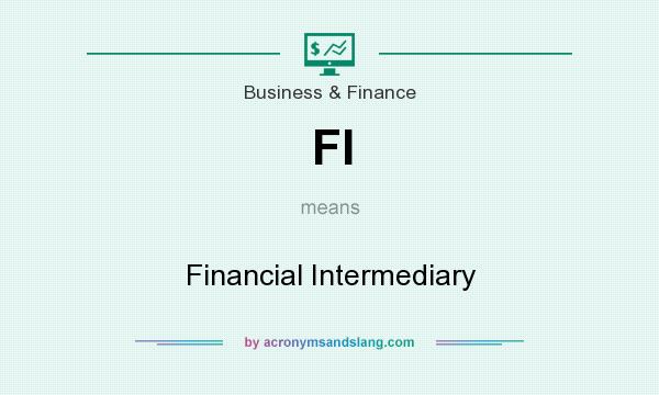 What does FI mean? It stands for Financial Intermediary