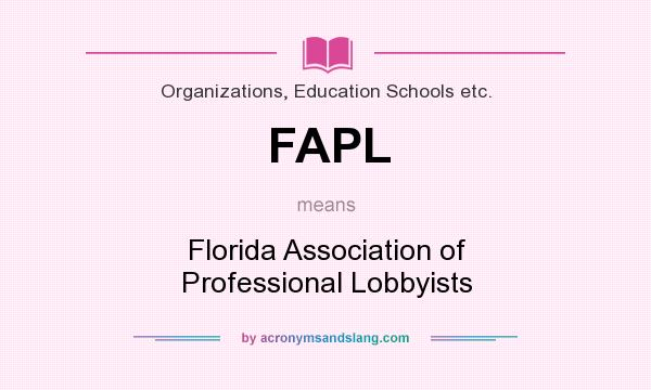 What does FAPL mean? It stands for Florida Association of Professional Lobbyists