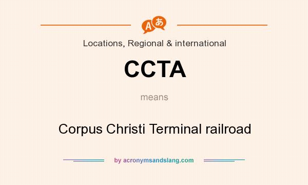 What does CCTA mean? It stands for Corpus Christi Terminal railroad