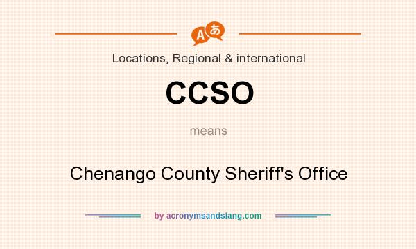 What does CCSO mean? It stands for Chenango County Sheriff`s Office