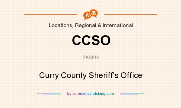 What does CCSO mean? It stands for Curry County Sheriff`s Office