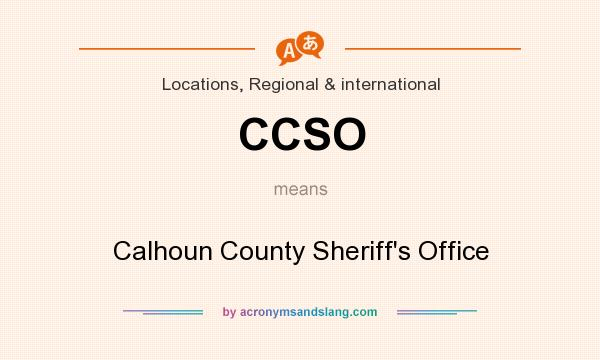 What does CCSO mean? It stands for Calhoun County Sheriff`s Office