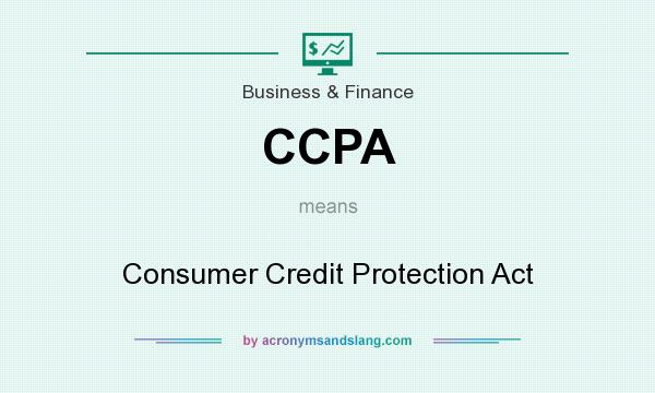 What does CCPA mean? It stands for Consumer Credit Protection Act