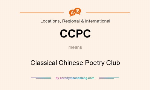 What does CCPC mean? It stands for Classical Chinese Poetry Club