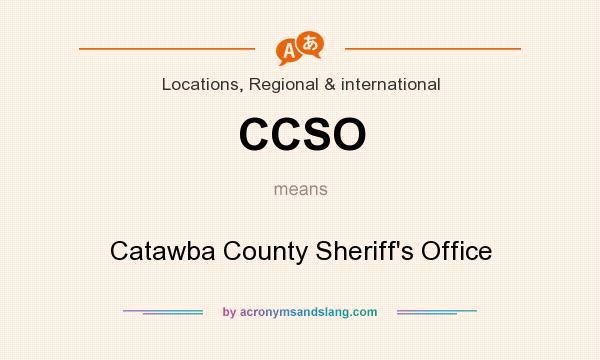 What does CCSO mean? It stands for Catawba County Sheriff`s Office