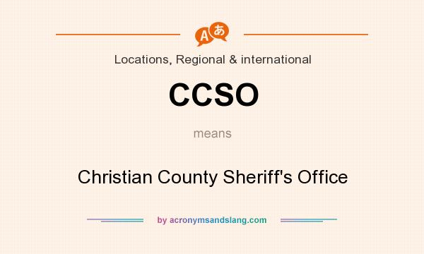 What does CCSO mean? It stands for Christian County Sheriff`s Office