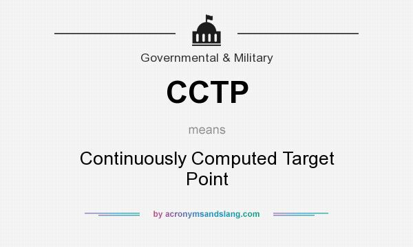 What does CCTP mean? It stands for Continuously Computed Target Point