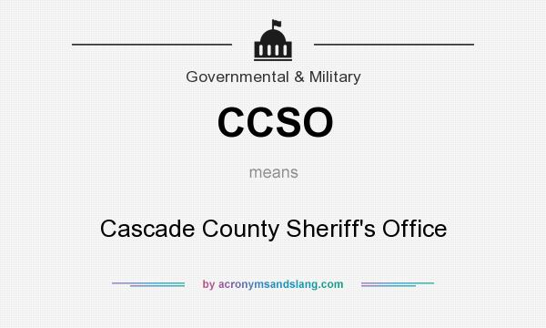 What does CCSO mean? It stands for Cascade County Sheriff`s Office