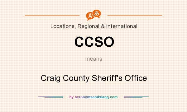 What does CCSO mean? It stands for Craig County Sheriff`s Office