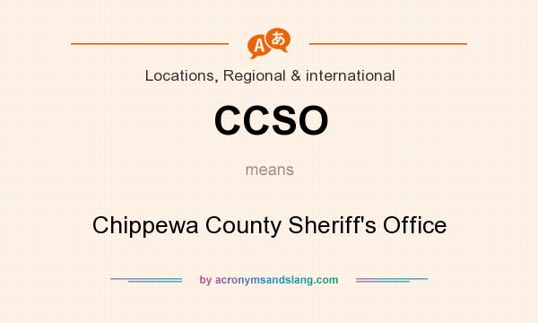 What does CCSO mean? It stands for Chippewa County Sheriff`s Office