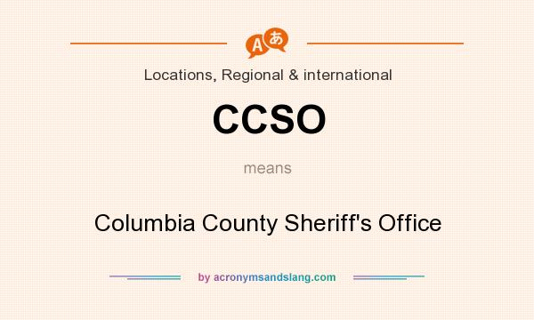 What does CCSO mean? It stands for Columbia County Sheriff`s Office