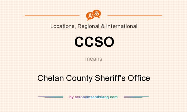What does CCSO mean? It stands for Chelan County Sheriff`s Office