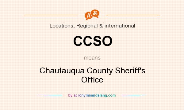 What does CCSO mean? It stands for Chautauqua County Sheriff`s Office