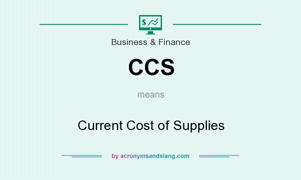 What does CCS mean? It stands for Current Cost of Supplies