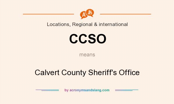 What does CCSO mean? It stands for Calvert County Sheriff`s Office