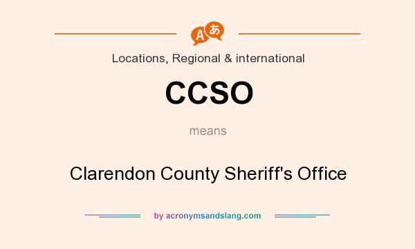What does CCSO mean? It stands for Clarendon County Sheriff`s Office