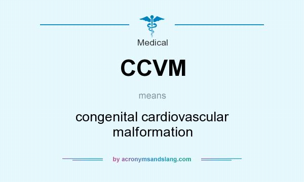 What does CCVM mean? It stands for congenital cardiovascular malformation