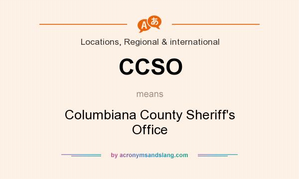 What does CCSO mean? It stands for Columbiana County Sheriff`s Office