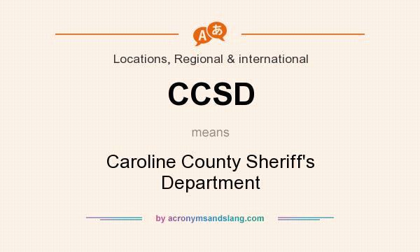 What does CCSD mean? It stands for Caroline County Sheriff`s Department