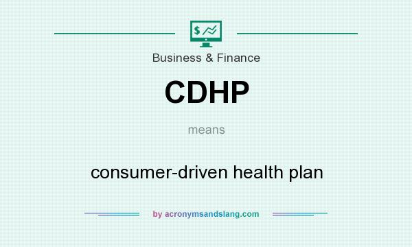 What does CDHP mean? It stands for consumer-driven health plan