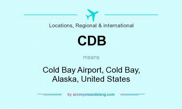 What does CDB mean? It stands for Cold Bay Airport, Cold Bay, Alaska, United States