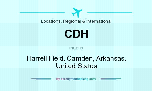 What does CDH mean? It stands for Harrell Field, Camden, Arkansas, United States