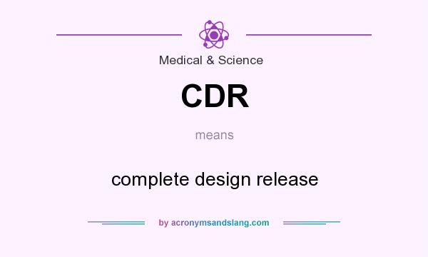 What does CDR mean? It stands for complete design release