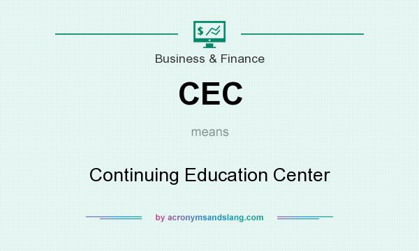What does CEC mean? It stands for Continuing Education Center