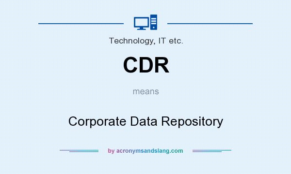 What does CDR mean? It stands for Corporate Data Repository