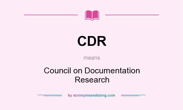 What does CDR mean? It stands for Council on Documentation Research