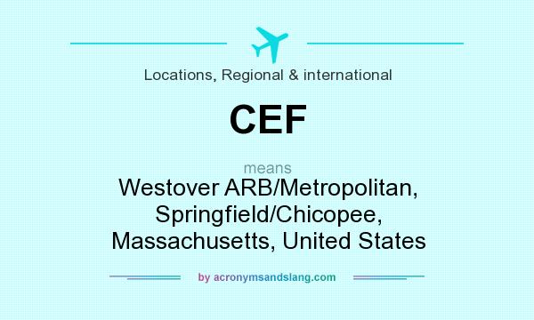 What does CEF mean? It stands for Westover ARB/Metropolitan, Springfield/Chicopee, Massachusetts, United States