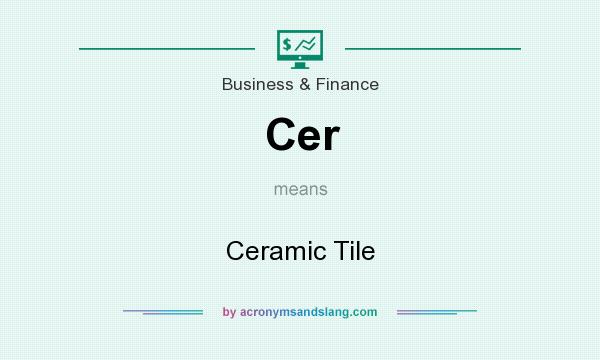 What does Cer mean? It stands for Ceramic Tile