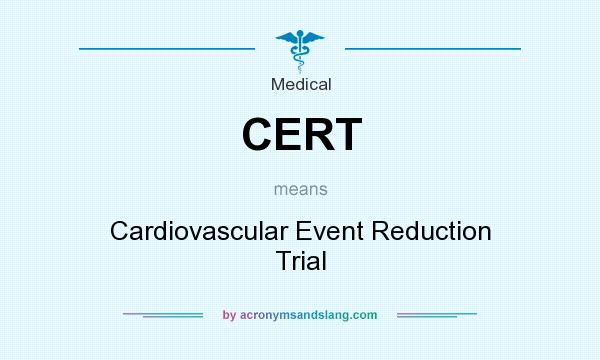 What does CERT mean? It stands for Cardiovascular Event Reduction Trial