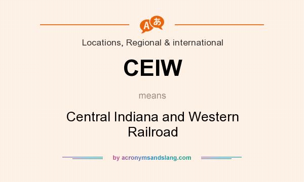 What does CEIW mean? It stands for Central Indiana and Western Railroad
