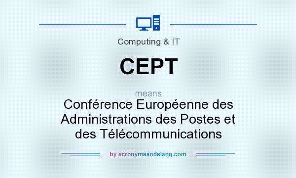 What does CEPT mean? It stands for Conférence Européenne des Administrations des Postes et des Télécommunications