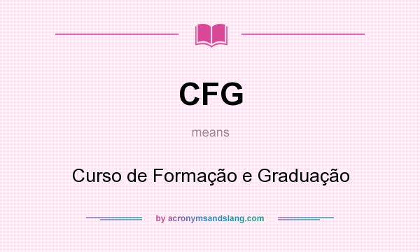 What does CFG mean? It stands for Curso de Formação e Graduação