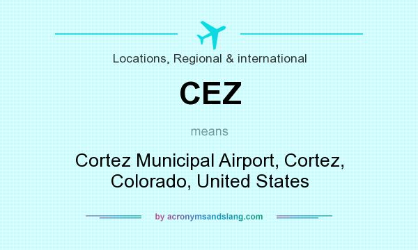 What does CEZ mean? It stands for Cortez Municipal Airport, Cortez, Colorado, United States