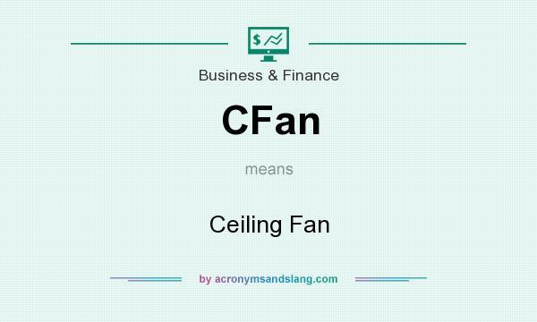 What does CFan mean? It stands for Ceiling Fan