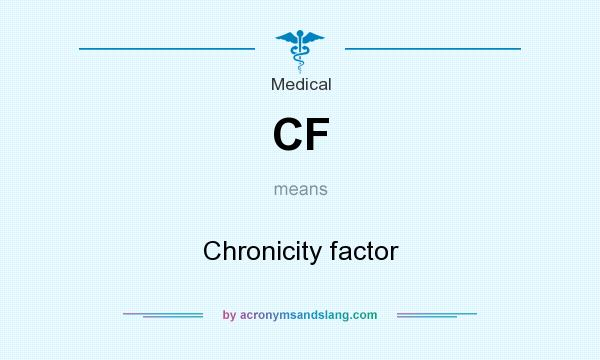 What does CF mean? It stands for Chronicity factor