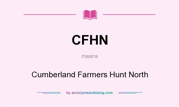 What does CFHN mean? It stands for Cumberland Farmers Hunt North